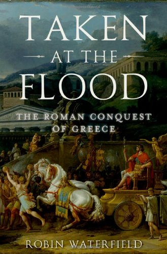 9780199916894: Taken at the Flood: The Roman Conquest of Greece