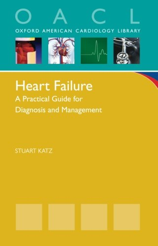 9780199917082: Heart Failure: A Practical Guide for Diagnosis and Management (Oxford American Cardiology Library)