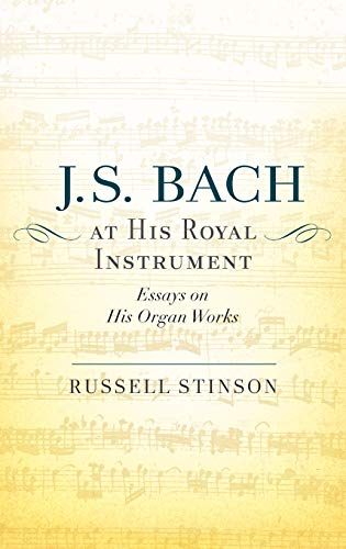 9780199917235: J. S. Bach at His Royal Instrument: Essays on His Organ Works