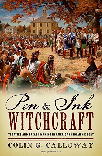 9780199917303: Pen and Ink Witchcraft: Treaties and Treaty Making in American Indian History
