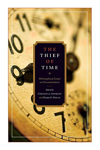 9780199917372: The Thief of Time: Philosophical Essays on Procrastination