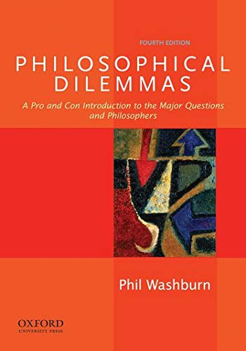 Philosophical Dilemmas: A Pro and Con Introduction: Washburn, Phil