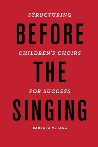 Before the Singing: Structuring Children's Choirs for Success: Barbara Tagg