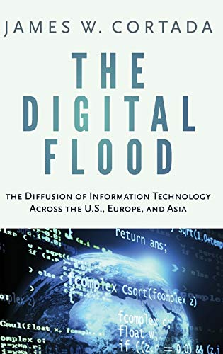 9780199921553: The Digital Flood: The Diffusion of Information Technology Across the U.S, Europe, and Asia