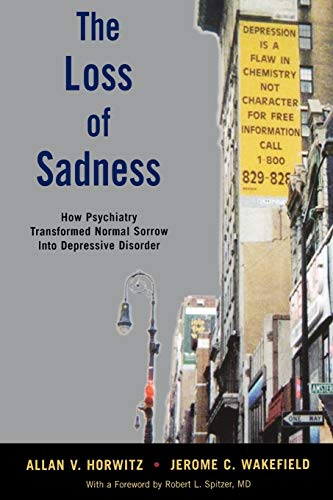 9780199921577: The Loss of Sadness: How Psychiatry Transformed Normal Sorrow into Depressive Disorder