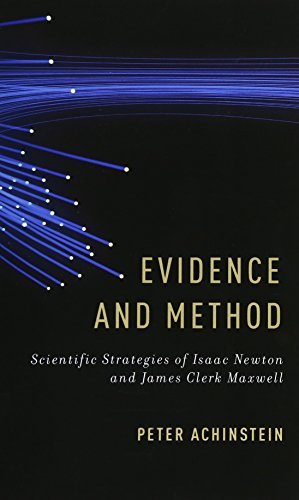 Evidence and Method. Scientific Strategies of Isaac Newton and James Clerk Maxwell.: ACHINSTEIN, P....