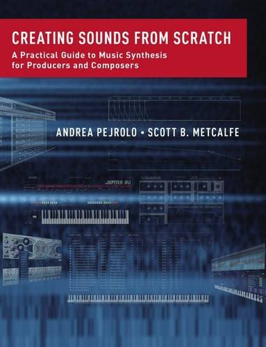 9780199921874: Creating Sounds from Scratch: A Practical Guide to Music Synthesis for Producers and Composers