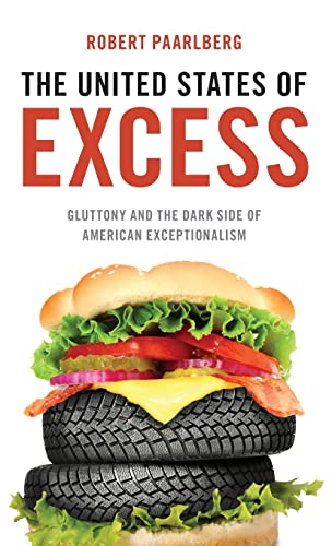 9780199922628: The United States of Excess: Gluttony and the Dark Side of American Exceptionalism