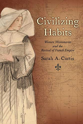 9780199922840: Civilizing Habits: Women Missionaries and the Revival of French Empire