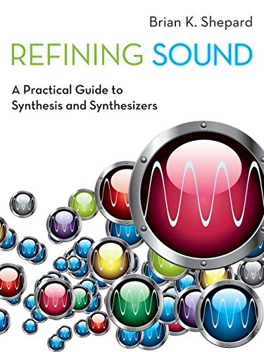 9780199922963: Refining Sound: A Practical Guide to Synthesis and Synthesizers
