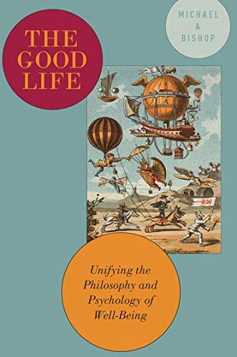 9780199923113: The Good Life: Unifying the Philosophy and Psychology of Well-Being