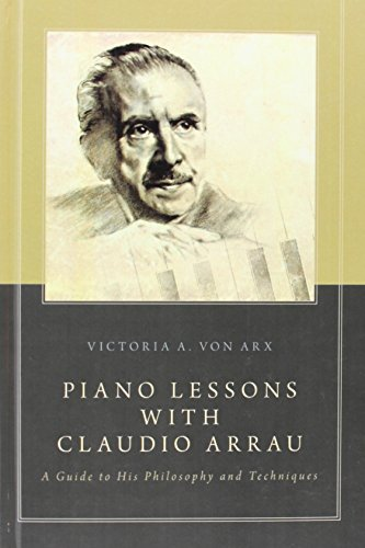 9780199924325: Piano Lessons with Claudio Arrau: A Guide to His Philosophy and Techniques