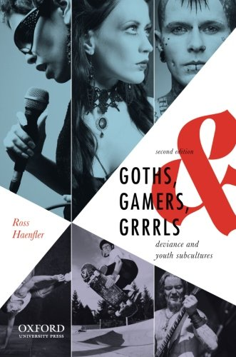 9780199924837: Goths, Gamers, & Grrrls: Deviance and Youth Subcultures