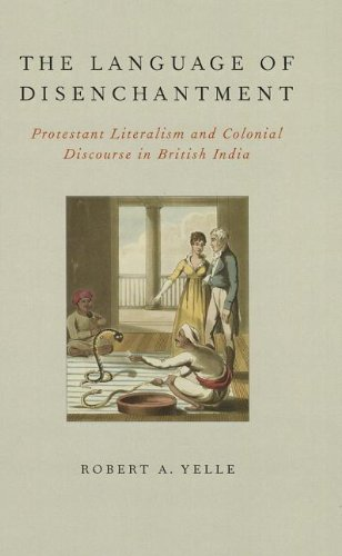 9780199924998: The Language of Disenchantment: Protestant Literalism and Colonial Discourse in British India (AAR Reflection and Theory in the Study of Religion Series)