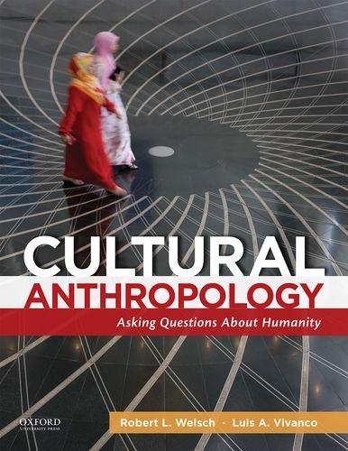 Cultural Anthropology: Asking Questions About Humanity: Welsch, Robert L.; Vivanco, Luis A.