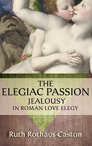 9780199925902: The Elegiac Passion: Jealousy in Roman Love Elegy (Emotions of the Past)
