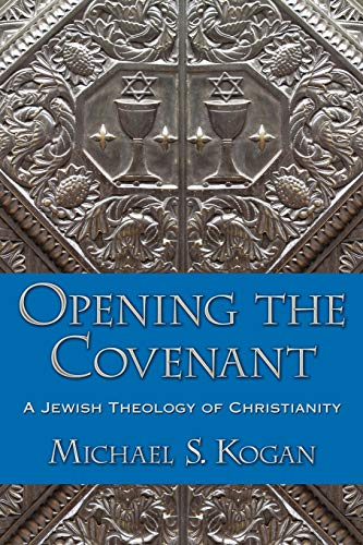 9780199926206: Opening the Covenant: A Jewish Theology of Christianity