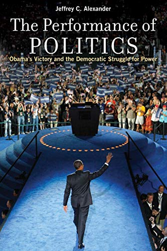 9780199926435: The Performance of Politics: Obama's Victory and the Democratic Struggle for Power