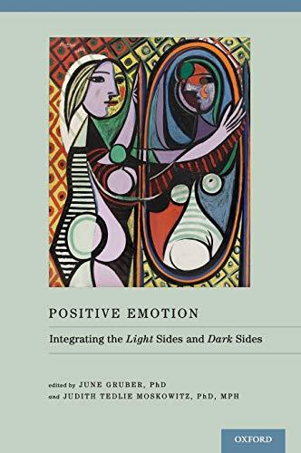 9780199926725: Positive Emotion: Integrating the Light Sides and Dark Sides
