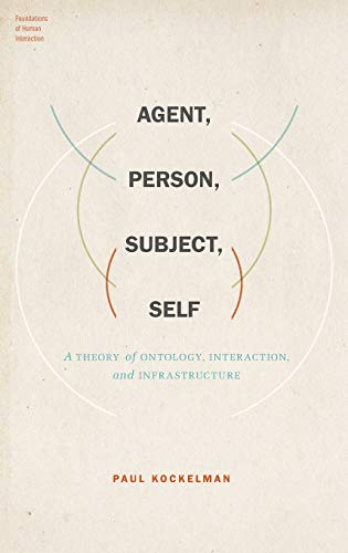 9780199926985: Agent, Person, Subject, Self: A Theory of Ontology, Interaction, and Infrastructure (Foundations of Human Interaction)