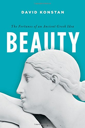 Beauty. The Fortunes of an Ancient Greek Idea.: KONSTAN, D.,
