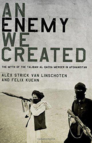 9780199927319: An Enemy We Created: The Myth of the Taliban-Al Qaeda Merger in Afghanistan