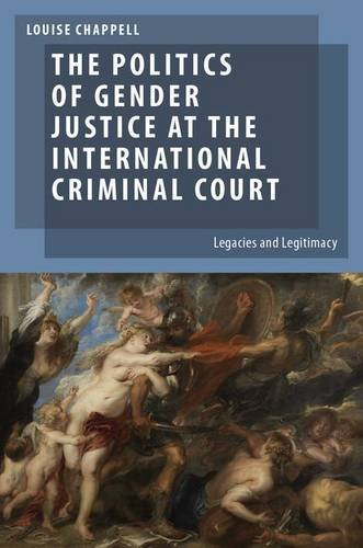 The Politics of Gender Justice at the International Criminal Court: Legacies and Legitimacy: Louise...