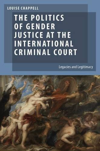 9780199927890: The Politics of Gender Justice at the International Criminal Court: Legacies and Legitimacy (Oxford Studies in Gender and International Relations)