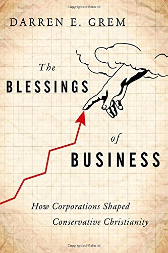9780199927975: The Blessings of Business: How Corporations Shaped Conservative Christianity