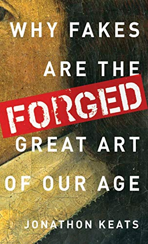 9780199928354: Forged: Why Fakes are the Great Art of Our Age