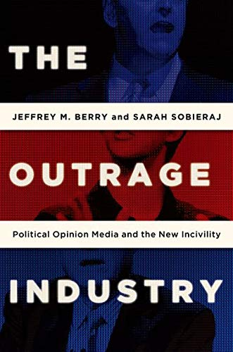 9780199928972: The Outrage Industry: Political Opinion Media and the New Incivility