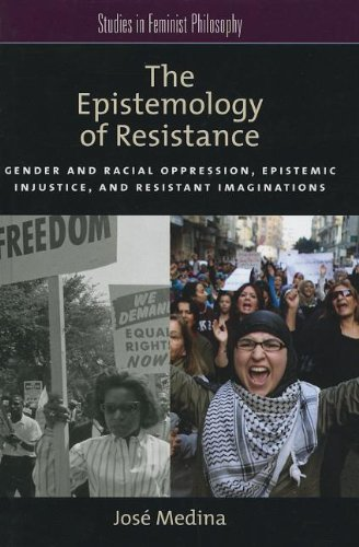 9780199929023: The Epistemology of Resistance: Gender and Racial Oppression, Epistemic Injustice, and the Social Imagination (Studies in Feminist Philosophy)