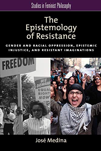 9780199929047: The Epistemology of Resistance: Gender and Racial Oppression, Epistemic Injustice, and Resistant Imaginations (Studies in Feminist Philosophy)