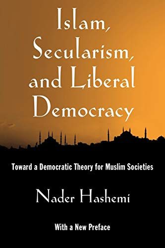 9780199929078: Islam, Secularism, and Liberal Democracy: Toward a Democratic Theory for Muslim Societies