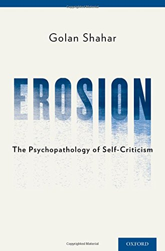 Erosion: The Psychopathology of Self-Criticism: Shahar Ph.D., Golan