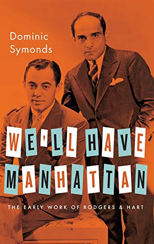 We'll Have Manhattan: The Early Work of Rodgers & Hart (Broadway Legacies): Symonds, ...