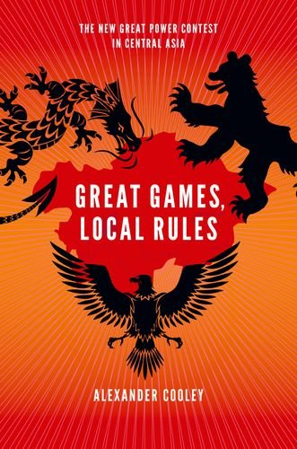 9780199929825: Great Games, Local Rules: The New Great Power Contest in Central Asia