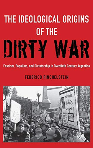 9780199930241: The Ideological Origins of the Dirty War: Fascism, Populism, and Dictatorship in Twentieth Century Argentina