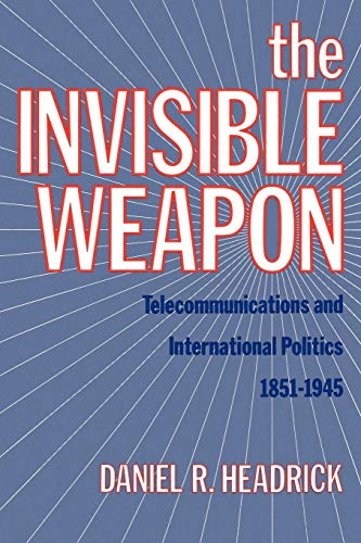 9780199930333: The Invisible Weapon: Telecommunications and International Politics, 1851-1945