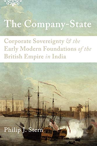 9780199930364: The Company-State: Corporate Sovereignty and the Early Modern Foundations of the British Empire in India