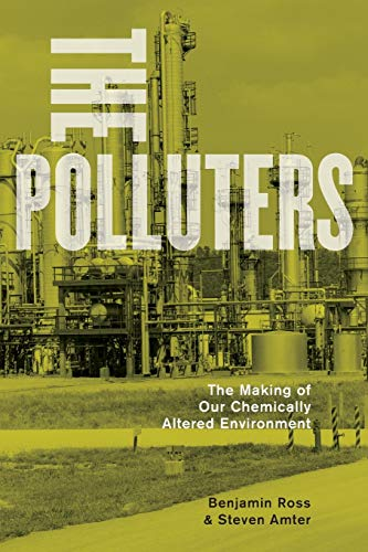 9780199930968: The Polluters: The Making of Our Chemically Altered Environment