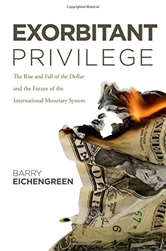 9780199931095: Exorbitant Privilege: The Rise and Fall of the Dollar and the Future of the International Monetary System