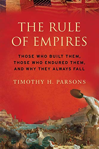 9780199931156: The Rule of Empires: Those Who Built Them, Those Who Endured Them, and Why They Always Fall