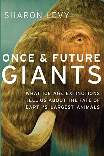 9780199931163: Once and Future Giants: What Ice Age Extinctions Tell Us About the Fate of Earth's Largest Animals