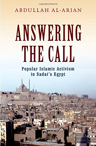 Answering the Call: Popular Islamic Activism in Egypt (Religion and Global Politics): Al-Arian, ...