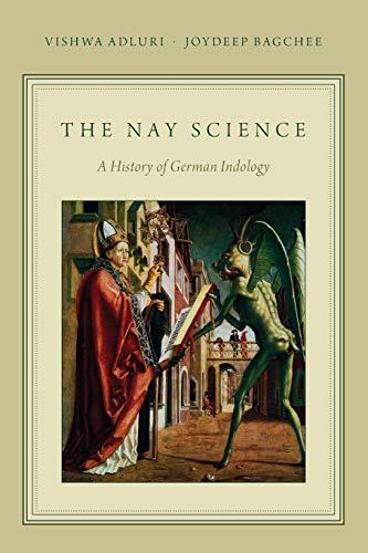 The Nay Science A History of German Indology: Vishwa Adluri