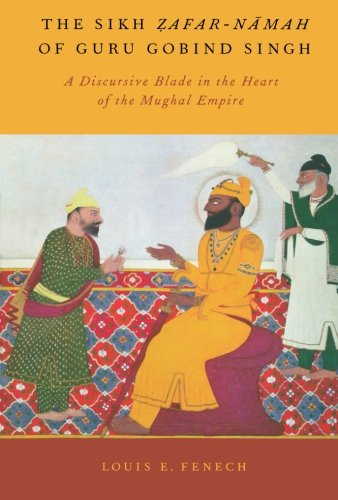 9780199931453: The Sikh Zafar-namah of Guru Gobind Singh: A Discursive Blade in the Heart of the Mughal Empire