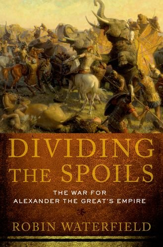 9780199931521: Dividing the Spoils: The War for Alexander the Great's Empire (Ancient Warfare and Civilization)