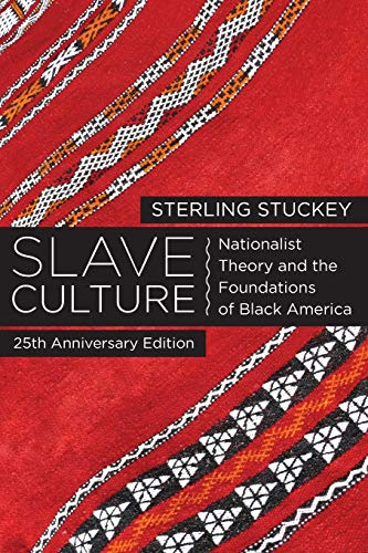 Slave Culture: Nationalist Theory & the Foundations of Black America: Sterling Stuckey