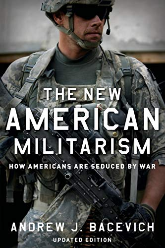 The New American Militarism: How Americans Are Seduced by War (0199931763) by Andrew J. Bacevich